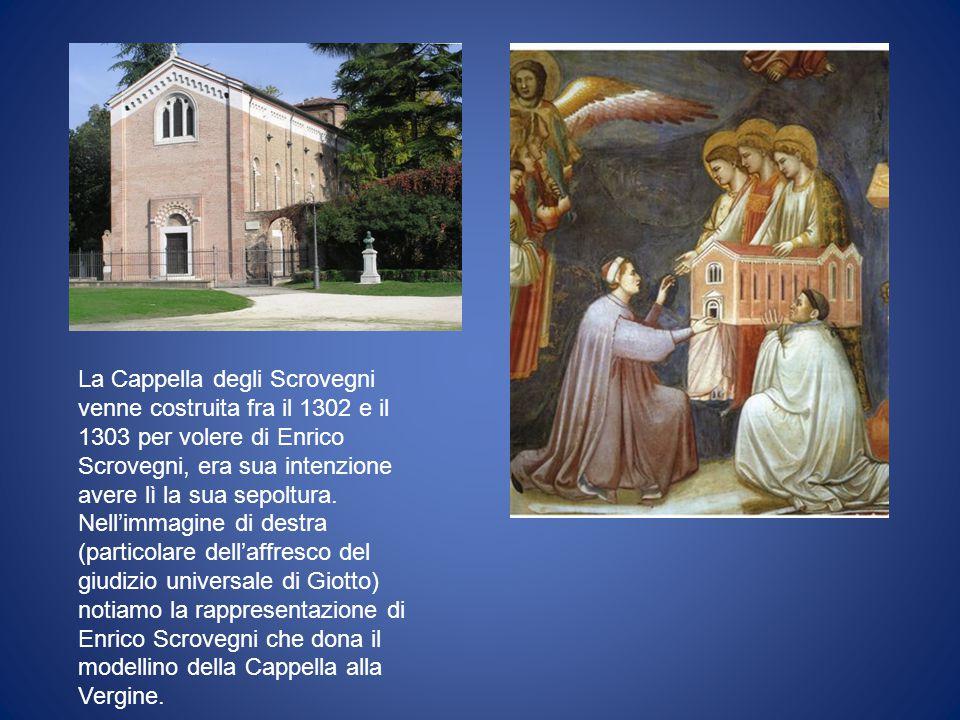 La Cappella degli Scrovegni venne costruita fra il 1302 e il 1303 per volere di Enrico Scrovegni, era sua intenzione avere lì la sua sepoltura. Nell'i