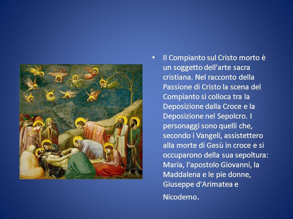 Il Compianto sul Cristo morto è un soggetto dell'arte sacra cristiana. Nel racconto della Passione di Cristo la scena del Compianto si colloca tra la