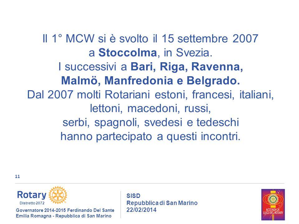 11 SISD Repubblica di San Marino 22/02/2014 Governatore 2014-2015 Ferdinando Del Sante Emilia Romagna - Repubblica di San Marino Distretto 2072 Il 1° MCW si è svolto il 15 settembre 2007 a Stoccolma, in Svezia.