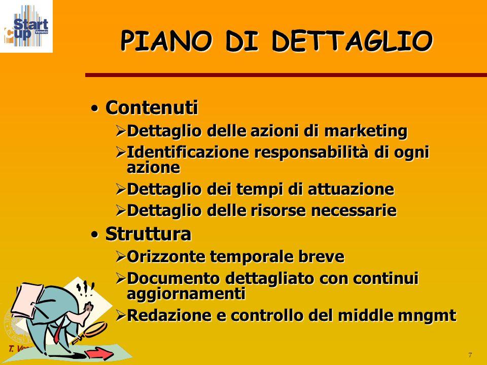 7 T. Vescovi PIANO DI DETTAGLIO ContenutiContenuti  Dettaglio delle azioni di marketing  Identificazione responsabilità di ogni azione  Dettaglio d