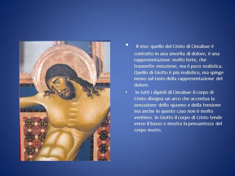 Il viso: quello del Cristo di Cimabue è contratto in una smorfia di dolore, è una rappresentazione molto forte, che trasmette emozione, ma è poco real