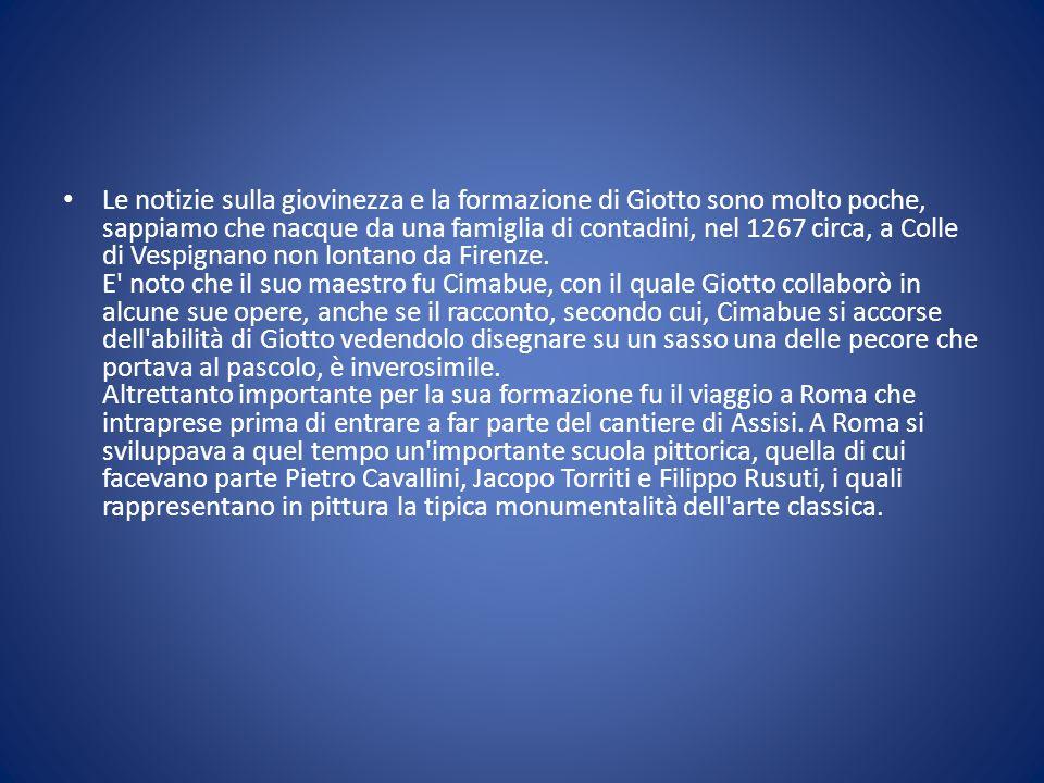 Le notizie sulla giovinezza e la formazione di Giotto sono molto poche, sappiamo che nacque da una famiglia di contadini, nel 1267 circa, a Colle di V