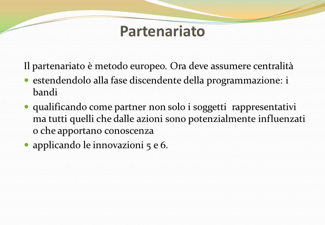 Partenariato Il partenariato è metodo europeo. Ora deve assumere centralità estendendolo alla fase discendente della programmazione: i bandi qualifica