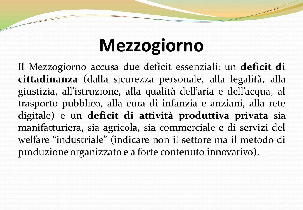 Mezzogiorno Il Mezzogiorno accusa due deficit essenziali: un deficit di cittadinanza (dalla sicurezza personale, alla legalità, alla giustizia, all'is