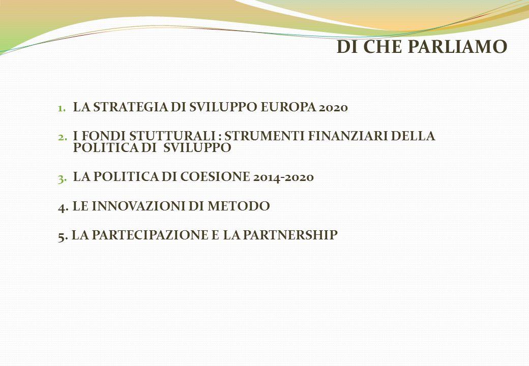 DI CHE PARLIAMO 1. LA STRATEGIA DI SVILUPPO EUROPA 2020 2. I FONDI STUTTURALI : STRUMENTI FINANZIARI DELLA POLITICA DI SVILUPPO 3. LA POLITICA DI COES