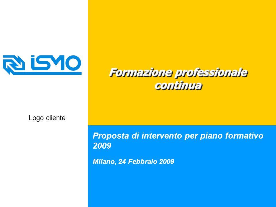 Proposta di intervento per piano formativo 2009 Milano, 24 Febbraio 2009 Formazione professionale continua Logo cliente