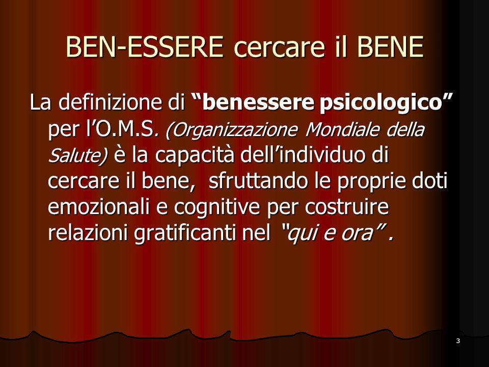 """3 BEN-ESSERE cercare il BENE La definizione di """"benessere psicologico"""" per l'O.M.S. (Organizzazione Mondiale della Salute) è la capacità dell'individu"""