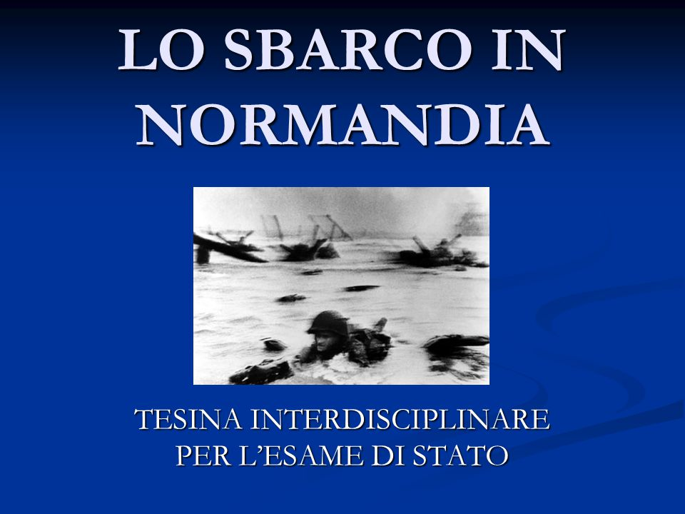 LO SBARCO IN NORMANDIA TESINA INTERDISCIPLINARE PER L'ESAME DI STATO