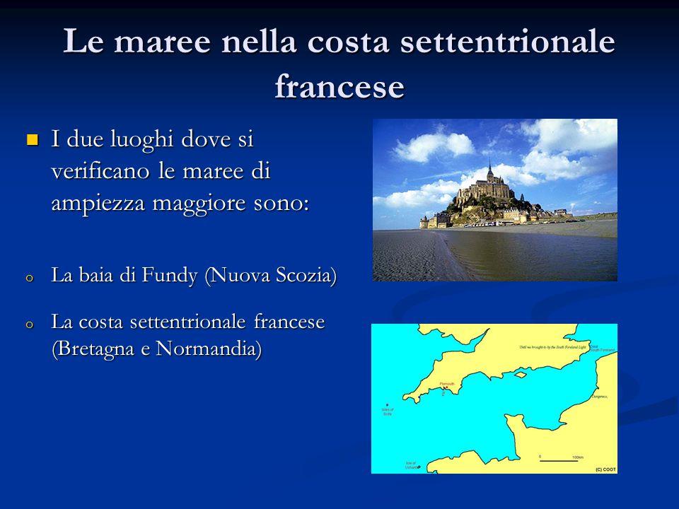 Le maree nella costa settentrionale francese I due luoghi dove si verificano le maree di ampiezza maggiore sono: I due luoghi dove si verificano le ma