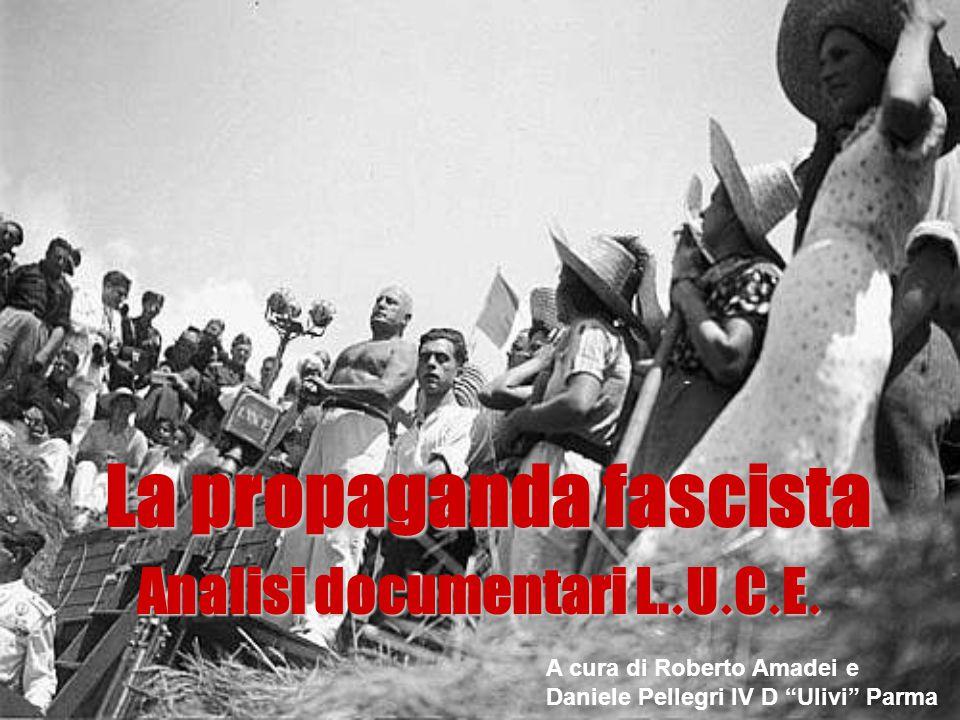 """La propaganda fascista Analisi documentari L.. U. C. E. A cura di Roberto Amadei e Daniele Pellegri IV D """"Ulivi"""" Parma"""