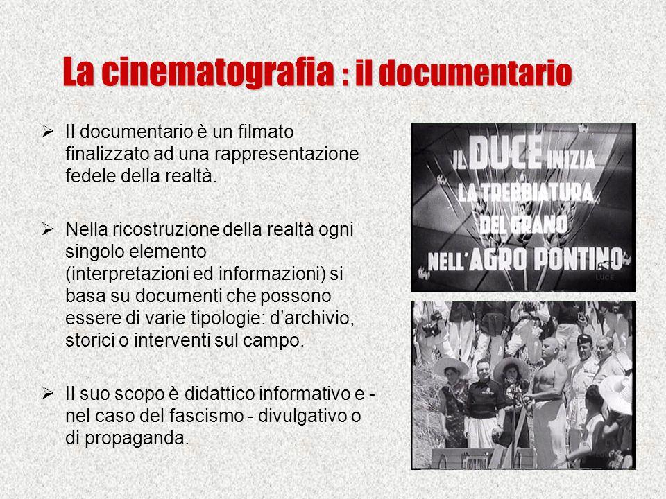 La cinematografia : il documentario  Il documentario è un filmato finalizzato ad una rappresentazione fedele della realtà.  Nella ricostruzione dell