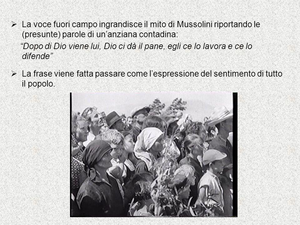 """ La voce fuori campo ingrandisce il mito di Mussolini riportando le (presunte) parole di un'anziana contadina: """"Dopo di Dio viene lui, Dio ci dà il p"""