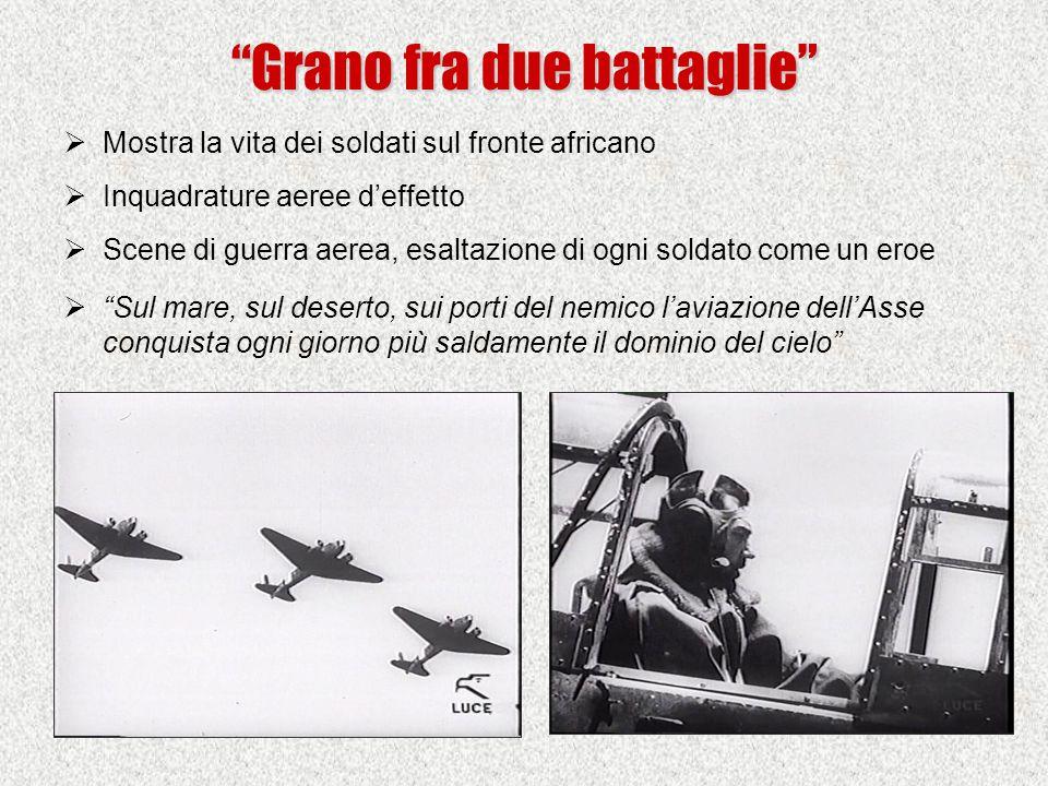 """""""Grano fra due battaglie""""  Mostra la vita dei soldati sul fronte africano  Inquadrature aeree d'effetto  Scene di guerra aerea, esaltazione di ogni"""