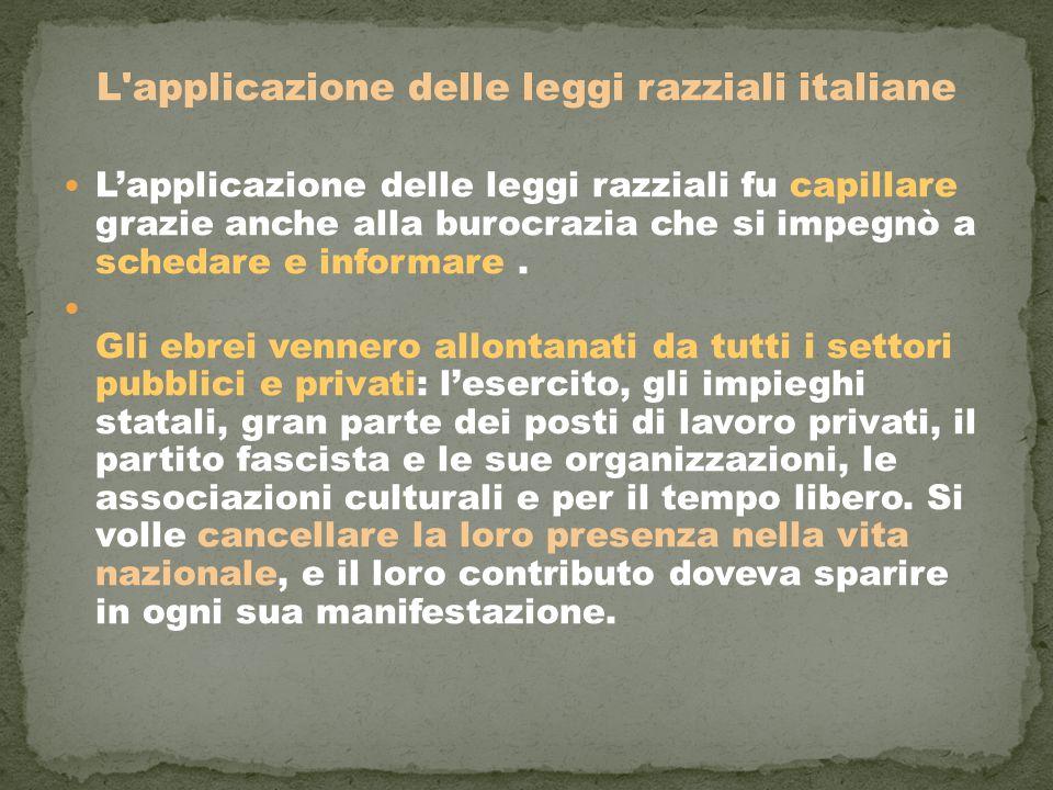 L'applicazione delle leggi razziali italiane L'applicazione delle leggi razziali fu capillare grazie anche alla burocrazia che si impegnò a schedare e