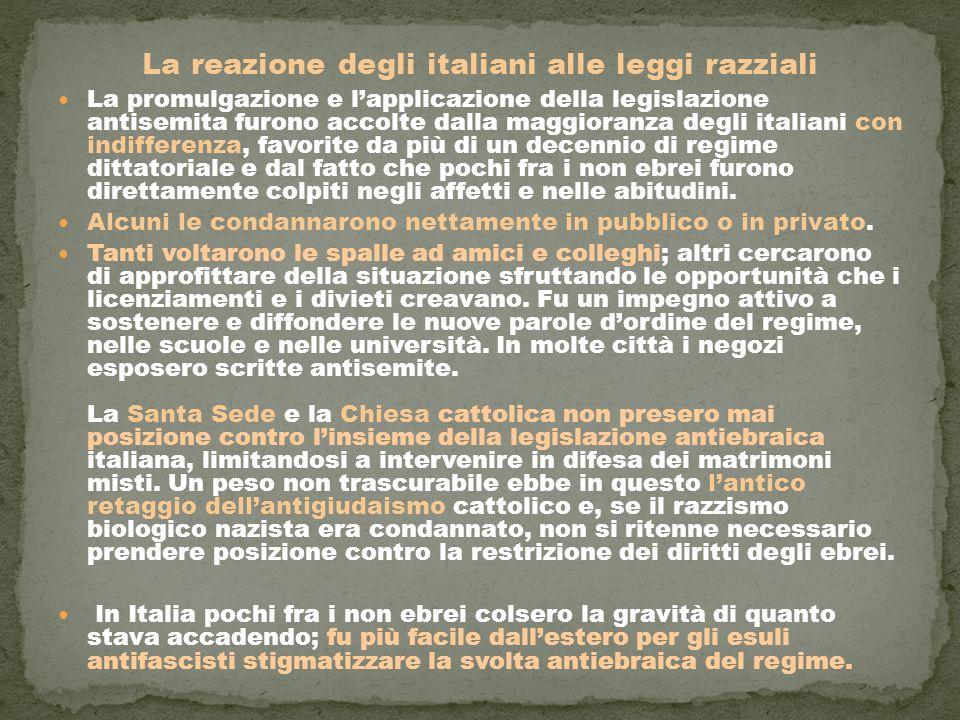 La reazione degli italiani alle leggi razziali La promulgazione e l'applicazione della legislazione antisemita furono accolte dalla maggioranza degli
