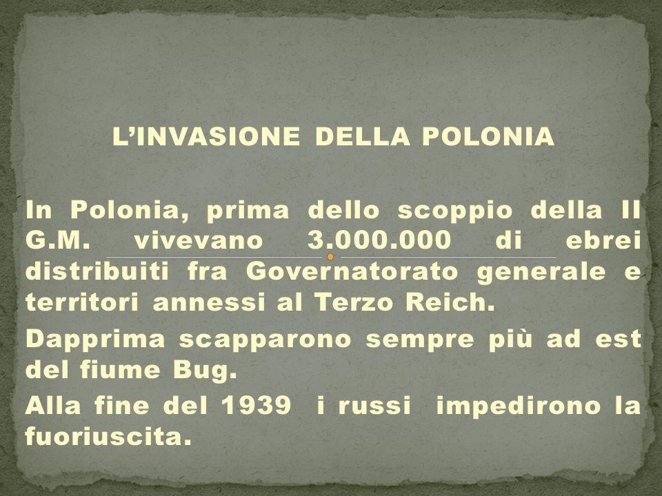 L'INVASIONE DELLA POLONIA In Polonia, prima dello scoppio della II G.M. vivevano 3.000.000 di ebrei distribuiti fra Governatorato generale e territori