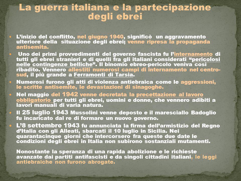 La guerra italiana e la partecipazione degli ebrei L'inizio del conflitto, nel giugno 1940, significò un aggravamento ulteriore della situazione degli ebrei; venne ripresa la propaganda antisemita.