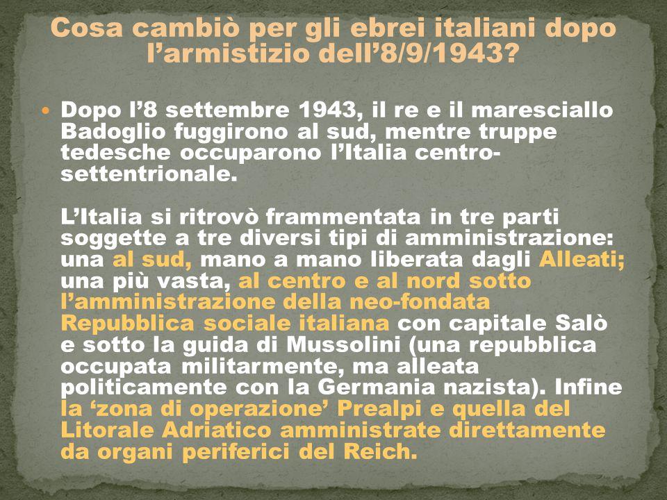 Cosa cambiò per gli ebrei italiani dopo l'armistizio dell'8/9/1943? Dopo l'8 settembre 1943, il re e il maresciallo Badoglio fuggirono al sud, mentre