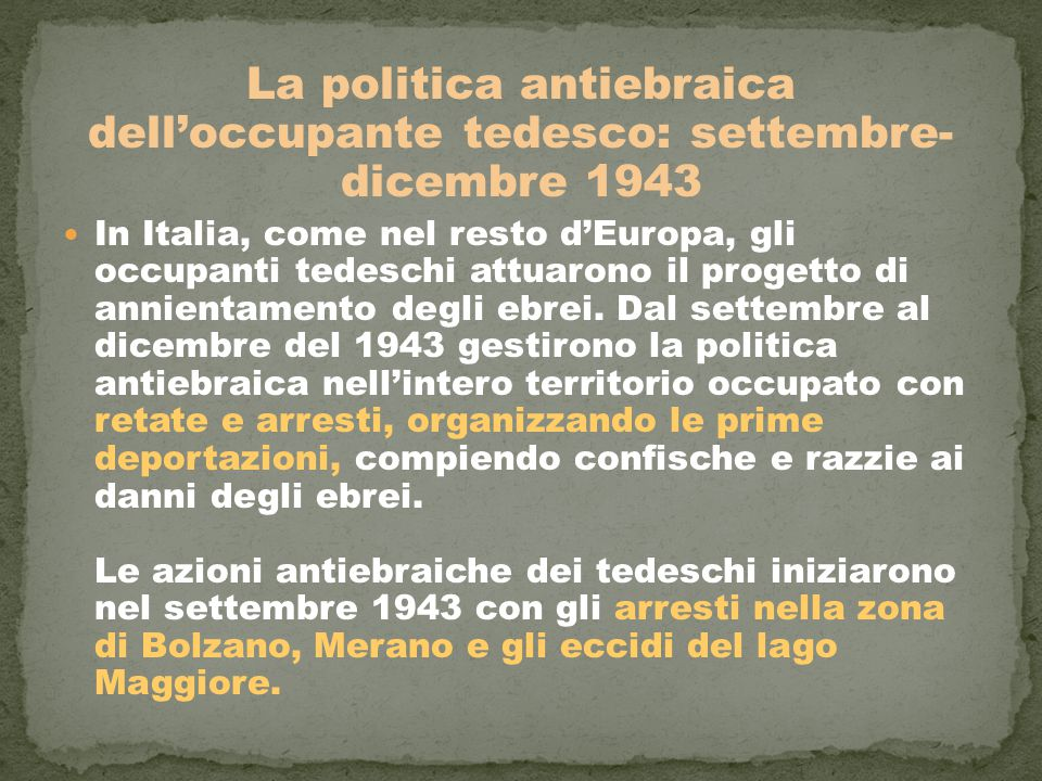 La politica antiebraica dell'occupante tedesco: settembre- dicembre 1943 In Italia, come nel resto d'Europa, gli occupanti tedeschi attuarono il proge