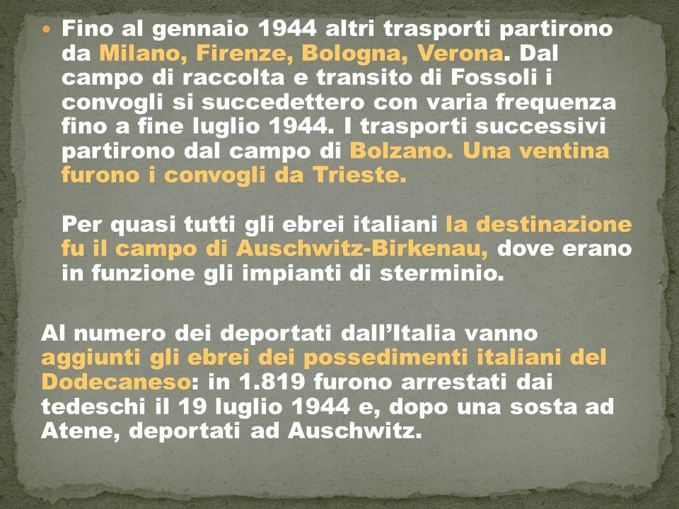Fino al gennaio 1944 altri trasporti partirono da Milano, Firenze, Bologna, Verona. Dal campo di raccolta e transito di Fossoli i convogli si succedet