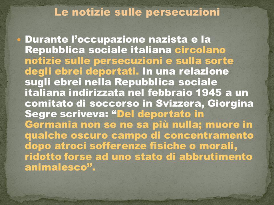 Le notizie sulle persecuzioni Durante l'occupazione nazista e la Repubblica sociale italiana circolano notizie sulle persecuzioni e sulla sorte degli