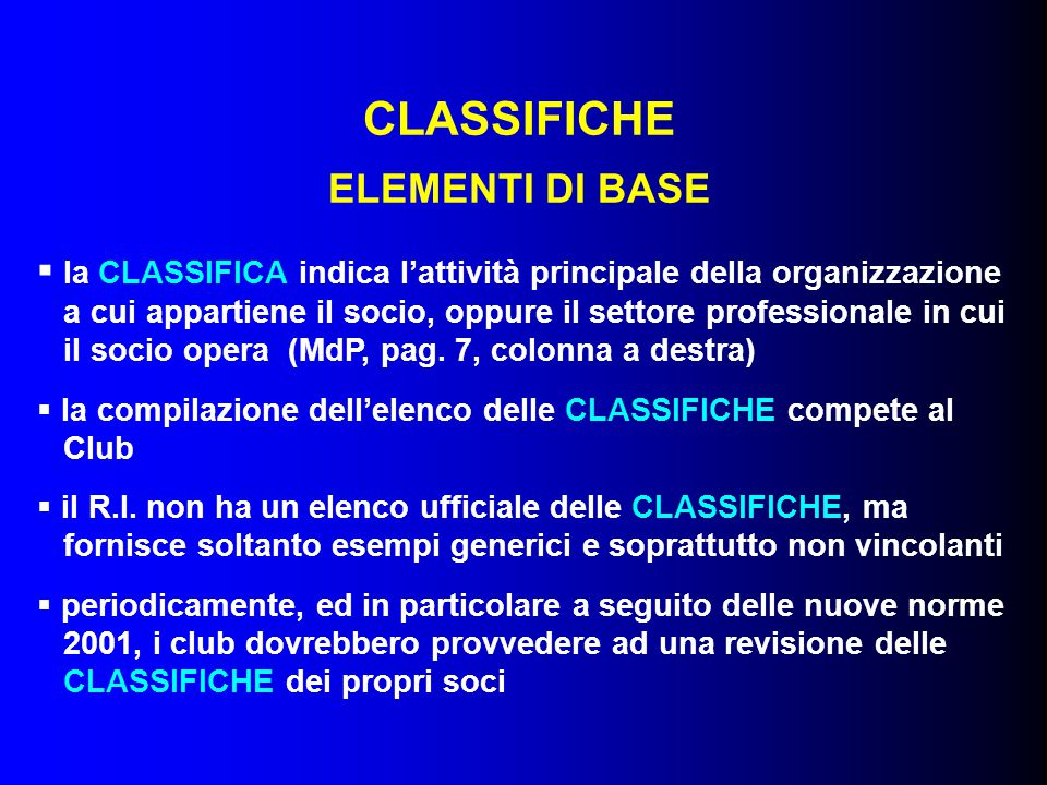 CLASSIFICHE – Elementi di base ATTENZIONE Le CLASSIFICHE raccomandate dal Distretto 2070 sono elencate sul sito distrettuale, accompagnate da utili note esplicative: www.rotary2070.org Documentazione Classifiche