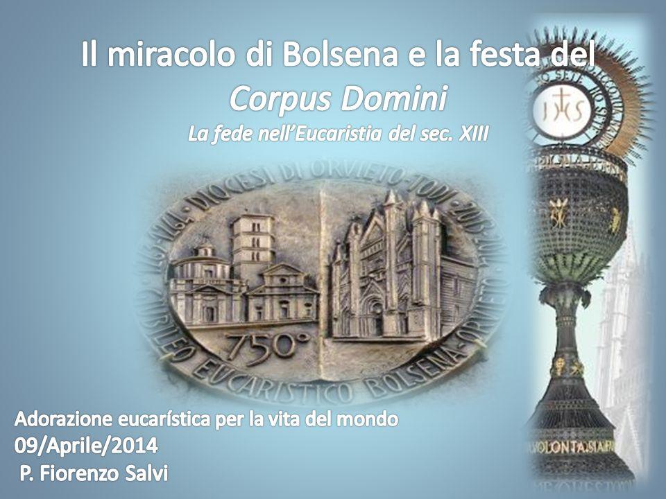 Si celebra quest anno nella Diocesi di Orvieto-Todi, il giubileo eucaristico nel 750° anniversario del miracolo eucaristico avvenuto a Bolsena nel 1263, a cui seguì, nel 1264, l istituzione della festa del Corpus Domini per tutto il mondo cattolico.