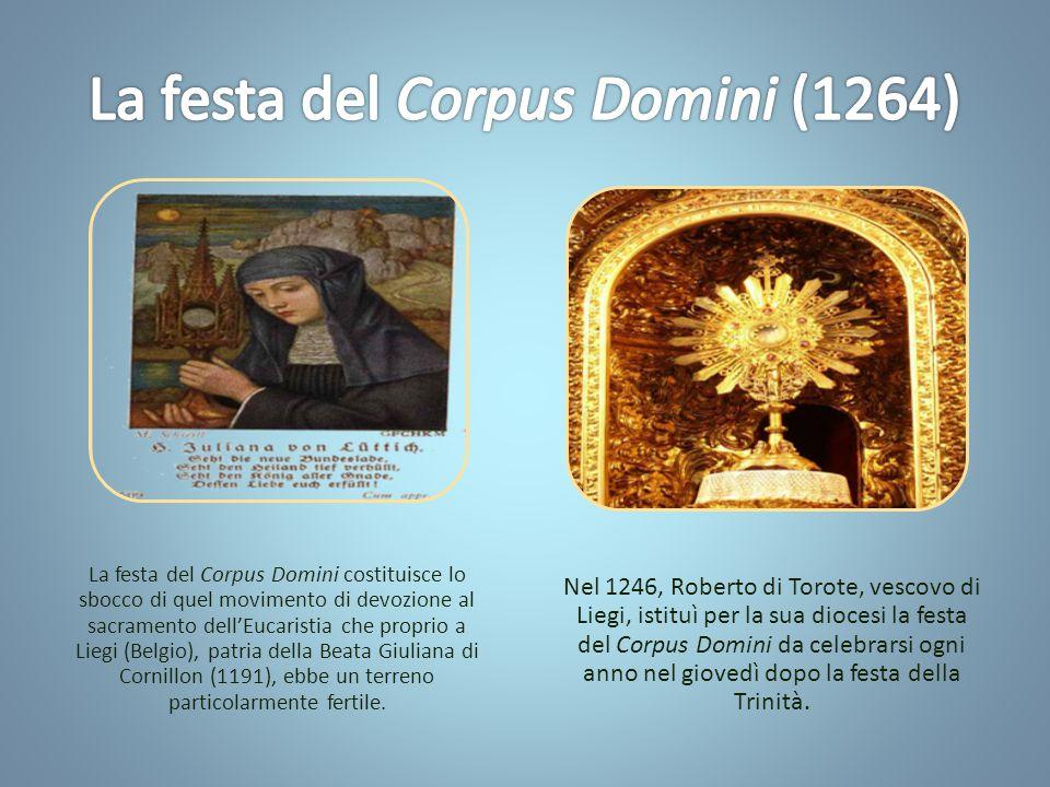 La festa del Corpus Domini costituisce lo sbocco di quel movimento di devozione al sacramento dell'Eucaristia che proprio a Liegi (Belgio), patria della Beata Giuliana di Cornillon (1191), ebbe un terreno particolarmente fertile.