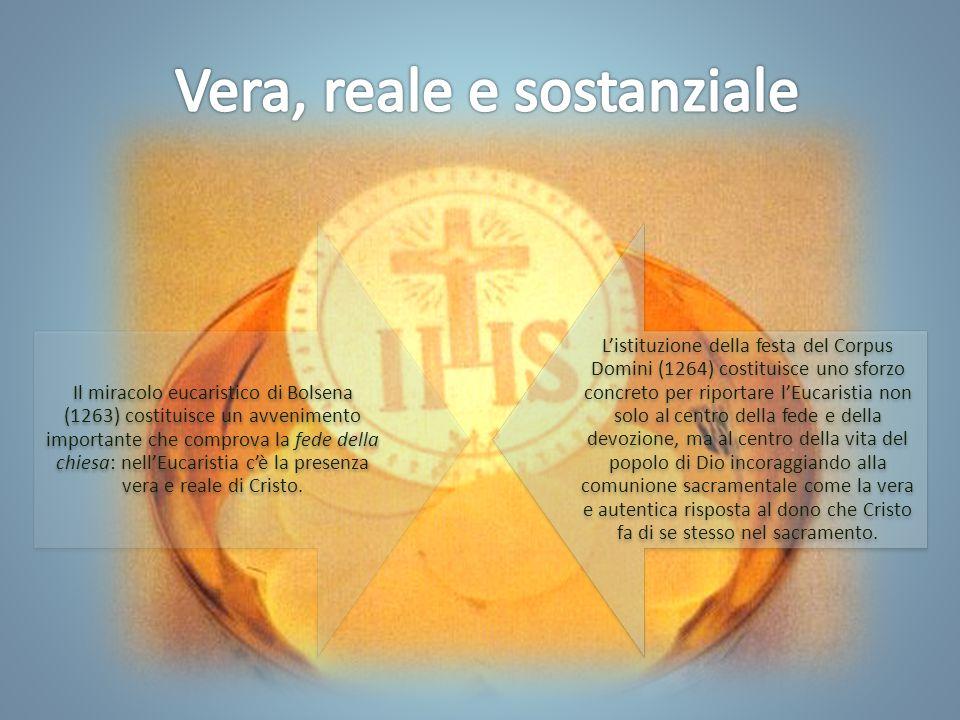 Il miracolo eucaristico di Bolsena (1263) costituisce un avvenimento importante che comprova la fede della chiesa: nell'Eucaristia c'è la presenza vera e reale di Cristo.