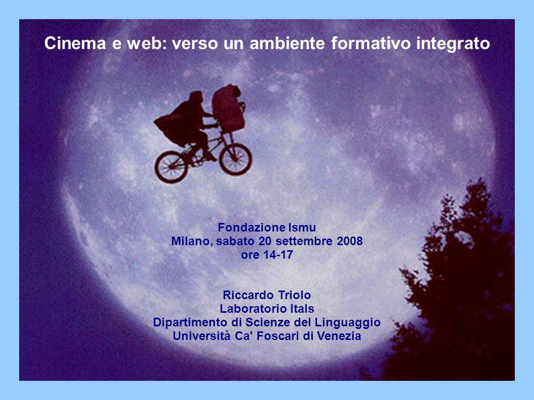 Cinema e web: verso un ambiente formativo integrato Fondazione Ismu Milano, sabato 20 settembre 2008 ore 14-17 Riccardo Triolo Laboratorio Itals Dipartimento di Scienze del Linguaggio Università Ca Foscari di Venezia