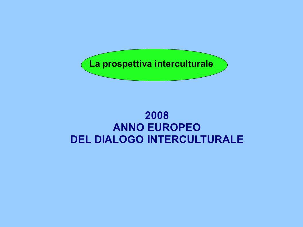 La prospettiva interculturale 2008 ANNO EUROPEO DEL DIALOGO INTERCULTURALE
