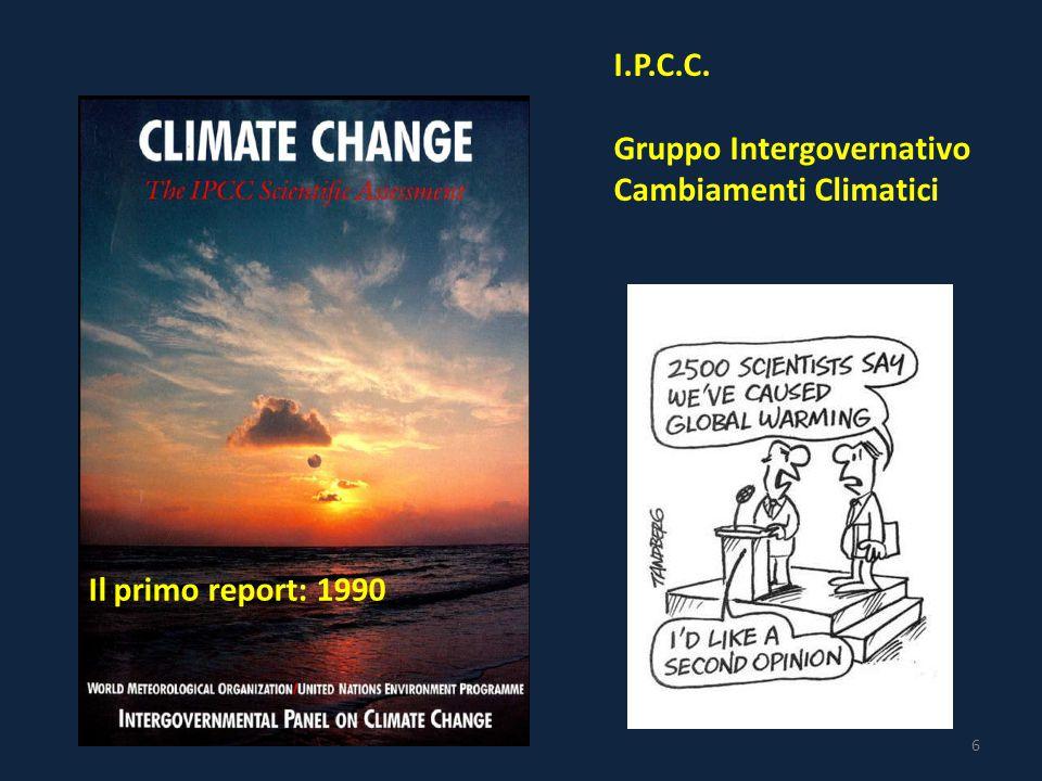 I.P.C.C. Gruppo Intergovernativo Cambiamenti Climatici Il primo report: 1990 6