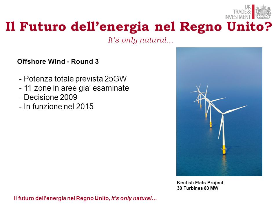 Il futuro dell'energia nel Regno Unito, it's only natural… Kentish Flats Project 30 Turbines 60 MW Il Futuro dell'energia nel Regno Unito? It's only n