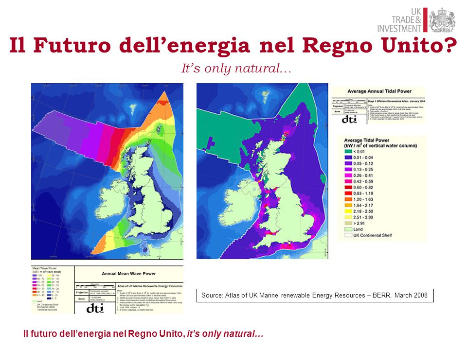 Il futuro dell'energia nel Regno Unito, it's only natural… Il Futuro dell'energia nel Regno Unito? It's only natural… Source: Atlas of UK Marine renew