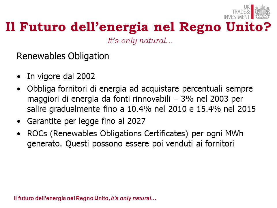Il futuro dell'energia nel Regno Unito, it's only natural… Il Futuro dell'energia nel Regno Unito? It's only natural… Renewables Obligation In vigore