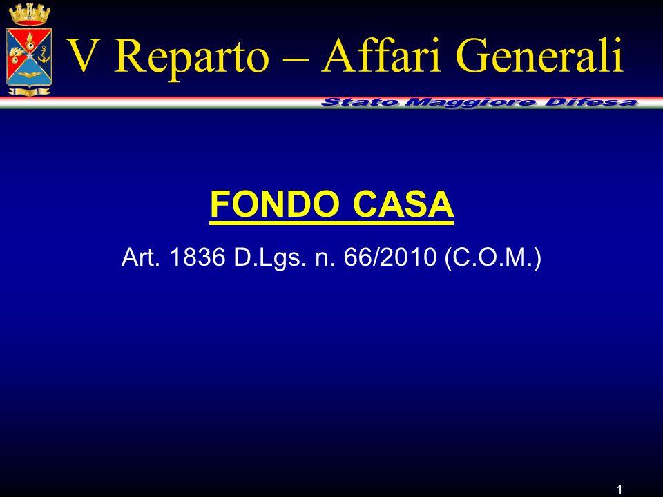 1 V Reparto – Affari Generali FONDO CASA Art. 1836 D.Lgs. n. 66/2010 (C.O.M.)