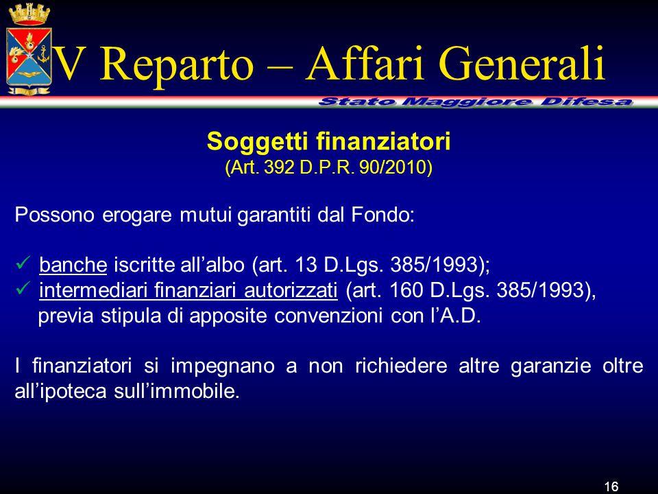 V Reparto – Affari Generali Possono erogare mutui garantiti dal Fondo: banche iscritte all'albo (art. 13 D.Lgs. 385/1993); intermediari finanziari aut