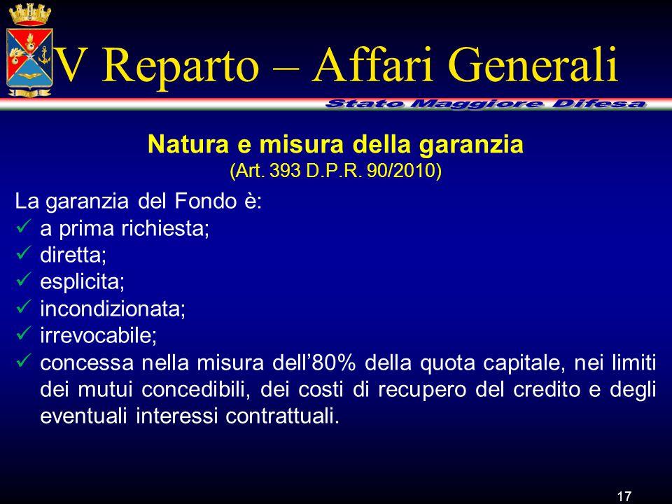 V Reparto – Affari Generali La garanzia del Fondo è: a prima richiesta; diretta; esplicita; incondizionata; irrevocabile; concessa nella misura dell'80% della quota capitale, nei limiti dei mutui concedibili, dei costi di recupero del credito e degli eventuali interessi contrattuali.