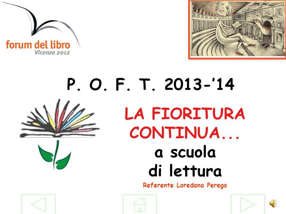P. O. F. T. 2013-'14 LA FIORITURA CONTINUA... a scuola di lettura Referente Loredana Perego