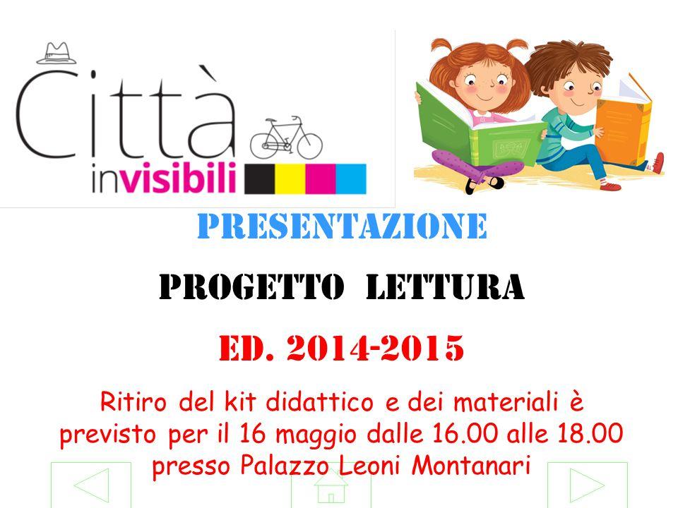 Presentazione Progetto lettura Ed. 2014-2015 Ritiro del kit didattico e dei materiali è previsto per il 16 maggio dalle 16.00 alle 18.00 presso Palazz