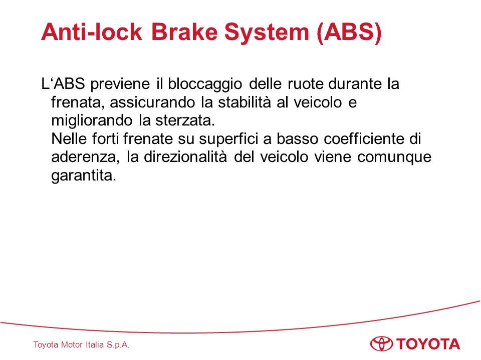 Toyota Motor Italia S.p.A. Anti-lock Brake System (ABS) L'ABS previene il bloccaggio delle ruote durante la frenata, assicurando la stabilità al veico