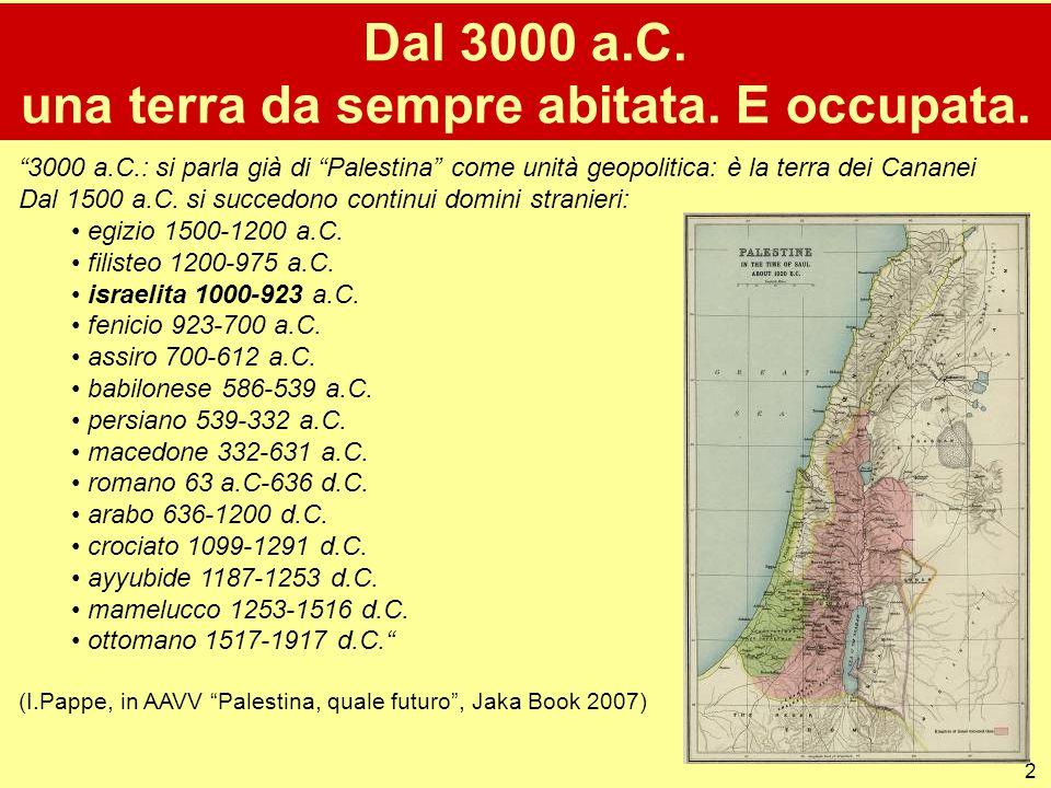 """2 Dal 3000 a.C. una terra da sempre abitata. E occupata. """"3000 a.C.: si parla già di """"Palestina"""" come unità geopolitica: è la terra dei Cananei Dal 15"""