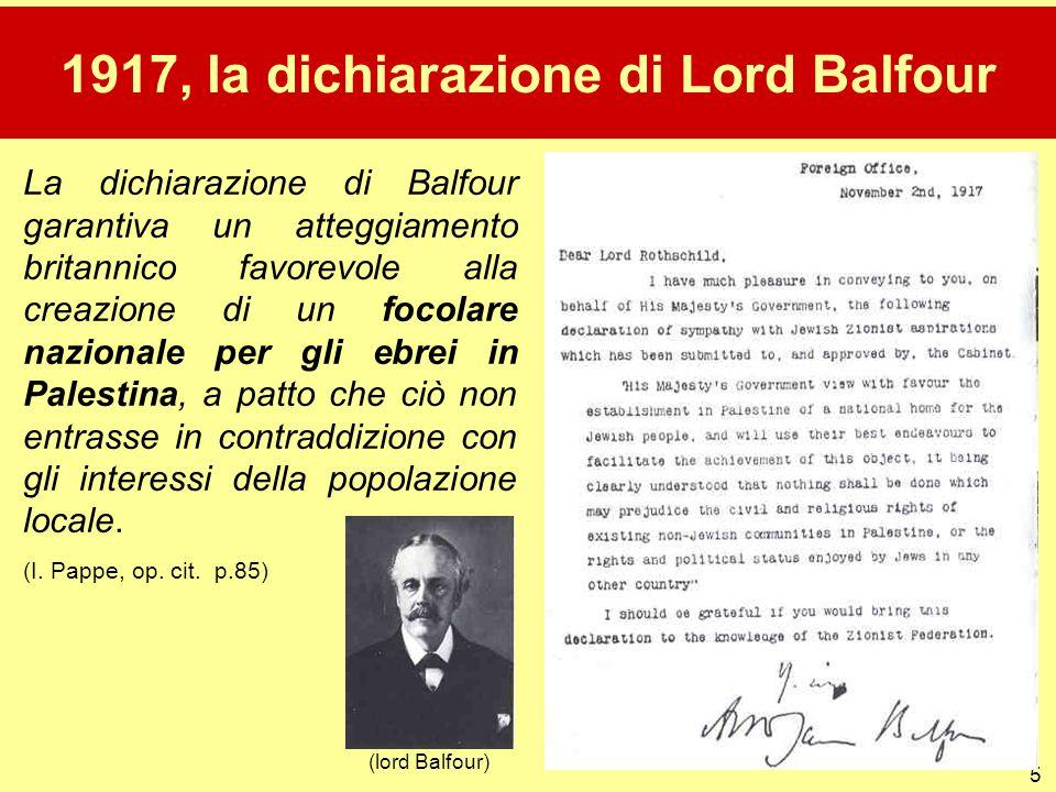 5 1917, la dichiarazione di Lord Balfour La dichiarazione di Balfour garantiva un atteggiamento britannico favorevole alla creazione di un focolare na