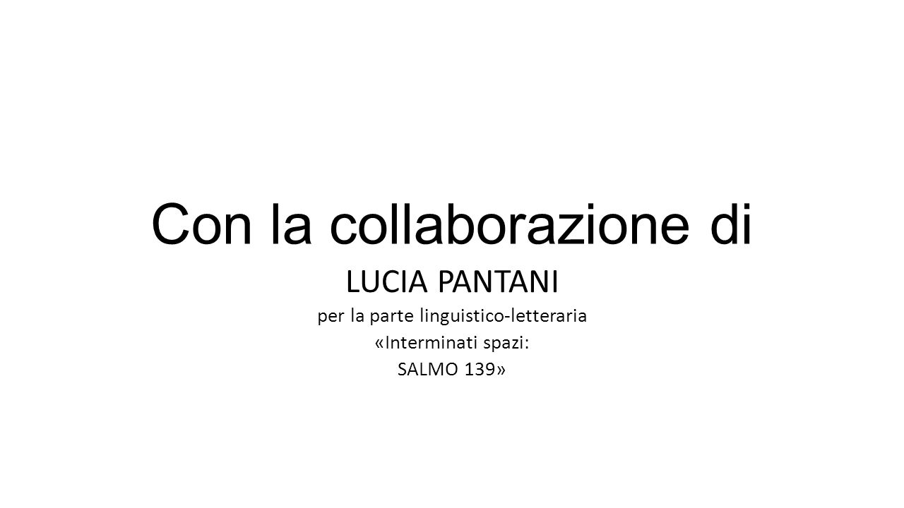 Con la collaborazione di LUCIA PANTANI per la parte linguistico-letteraria «Interminati spazi: SALMO 139»