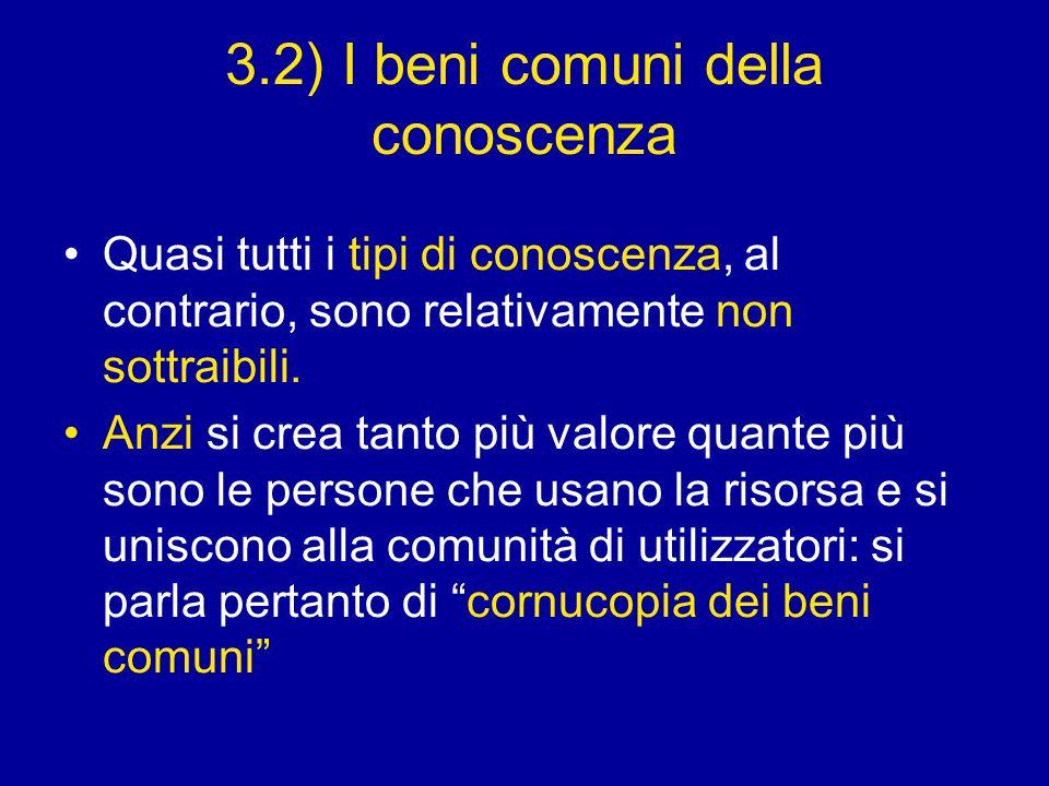 3.2) I beni comuni della conoscenza Quasi tutti i tipi di conoscenza, al contrario, sono relativamente non sottraibili.