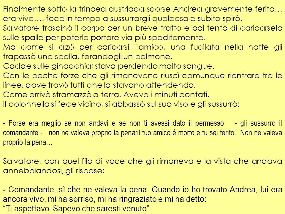 Finalmente sotto la trincea austriaca scorse Andrea gravemente ferito… era vivo….