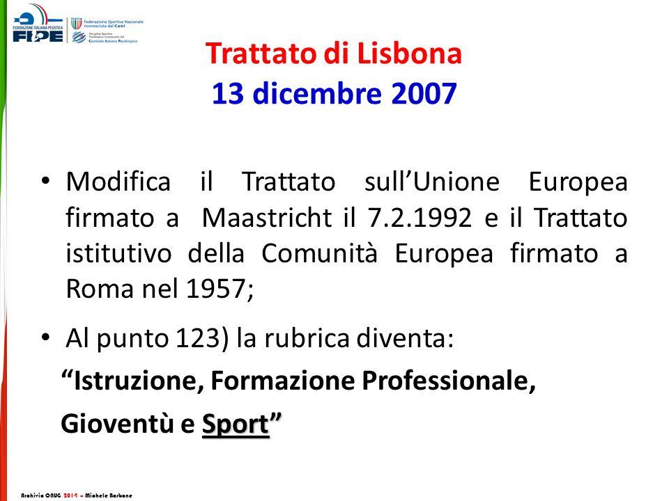 Trattato di Lisbona 13 dicembre 2007 Modifica il Trattato sull'Unione Europea firmato a Maastricht il 7.2.1992 e il Trattato istitutivo della Comunità Europea firmato a Roma nel 1957; Al punto 123) la rubrica diventa: Istruzione, Formazione Professionale, Sport Gioventù e Sport Archivio CNUG 2014 – Michele Barbone