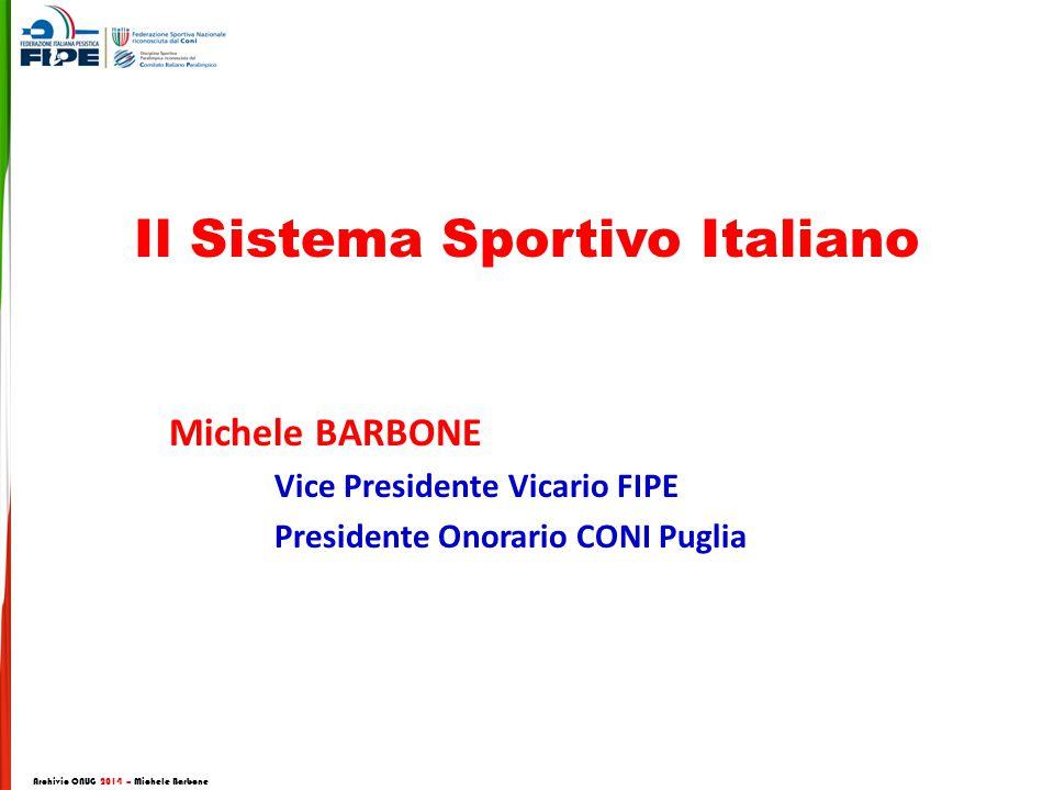 Il Sistema Sportivo Italiano Michele BARBONE Vice Presidente Vicario FIPE Presidente Onorario CONI Puglia Archivio CNUG 2014 – Michele Barbone