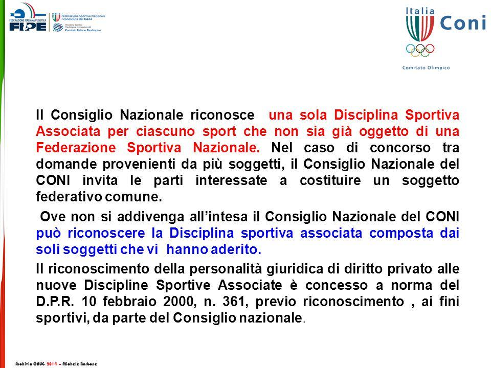 Il Consiglio Nazionale riconosce una sola Disciplina Sportiva Associata per ciascuno sport che non sia già oggetto di una Federazione Sportiva Nazionale.