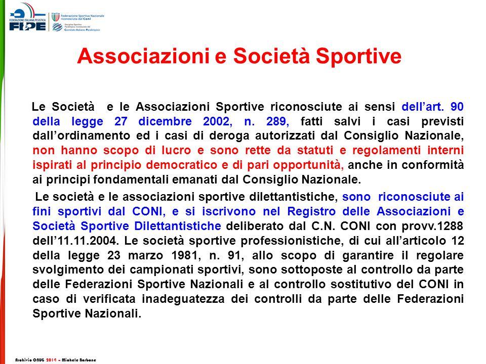 Le Società e le Associazioni Sportive riconosciute ai sensi dell'art.